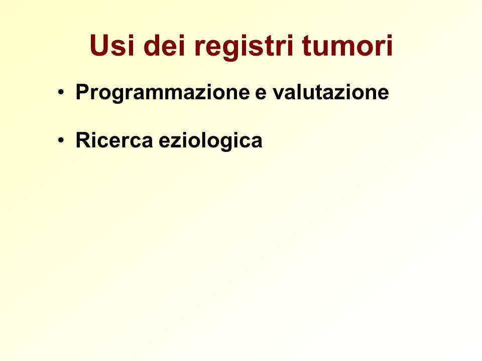 Usi dei registri tumori Programmazione e valutazione Ricerca eziologica
