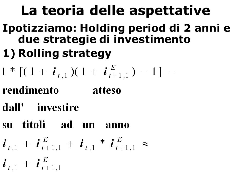 La teoria delle aspettative Ipotizziamo: Holding period di 2 anni e due strategie di investimento 1)Rolling strategy