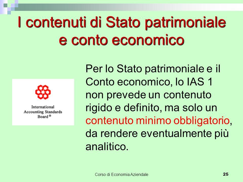 I contenuti di Stato patrimoniale e conto economico Per lo Stato patrimoniale e il Conto economico, lo IAS 1 non prevede un contenuto rigido e definit