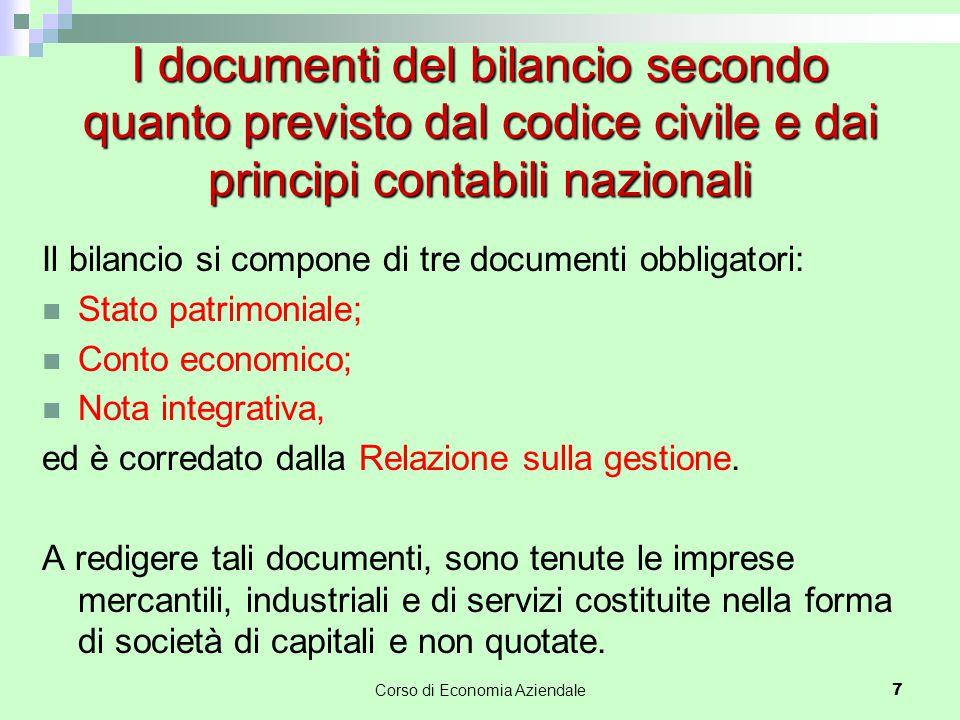 Corso di Economia Aziendale 7 I documenti del bilancio secondo quanto previsto dal codice civile e dai principi contabili nazionali Il bilancio si com