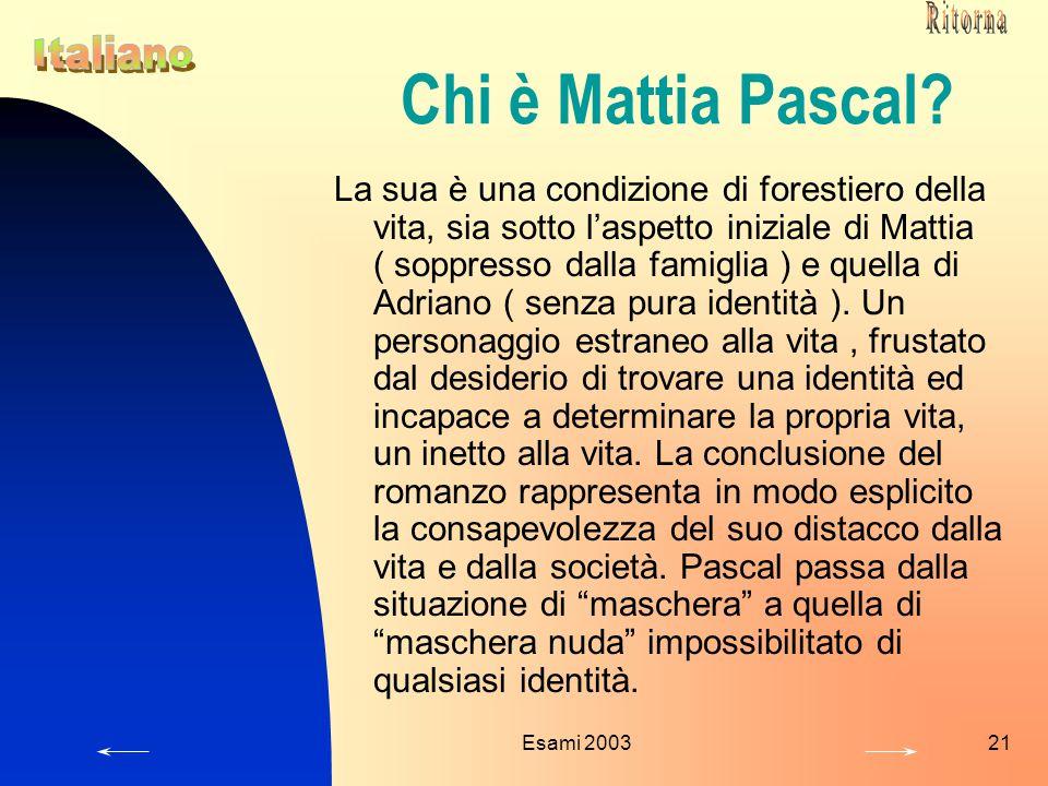 Esami 200321 Chi è Mattia Pascal? La sua è una condizione di forestiero della vita, sia sotto l'aspetto iniziale di Mattia ( soppresso dalla famiglia