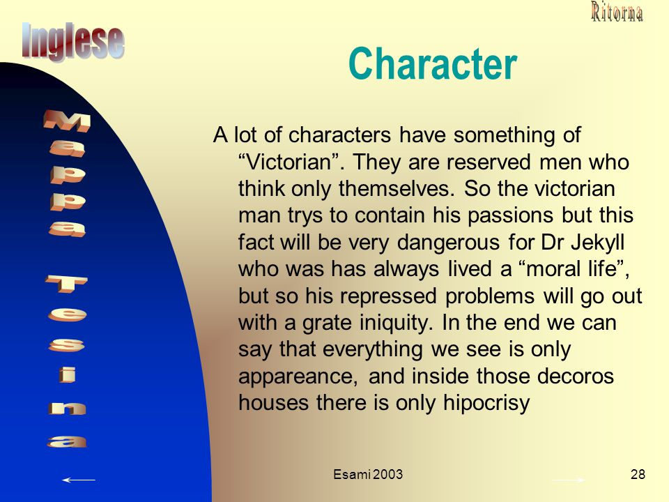 """Esami 200328 Character A lot of characters have something of """"Victorian"""". They are reserved men who think only themselves. So the victorian man trys t"""