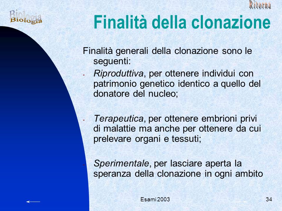 Esami 200334 Finalità della clonazione Finalità generali della clonazione sono le seguenti: - Riproduttiva, per ottenere individui con patrimonio gene