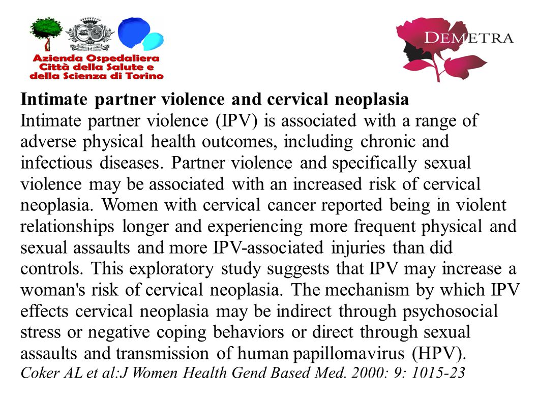 Intimate partner violence and cervical neoplasia Intimate partner violence (IPV) is associated with a range of adverse physical health outcomes, including chronic and infectious diseases.