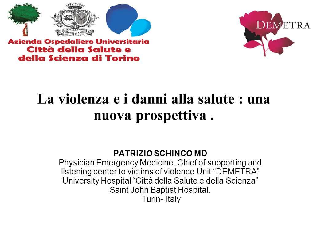 "PATRIZIO SCHINCO MD Physician Emergency Medicine. Chief of supporting and listening center to victims of violence Unit ""DEMETRA"" University Hospital """