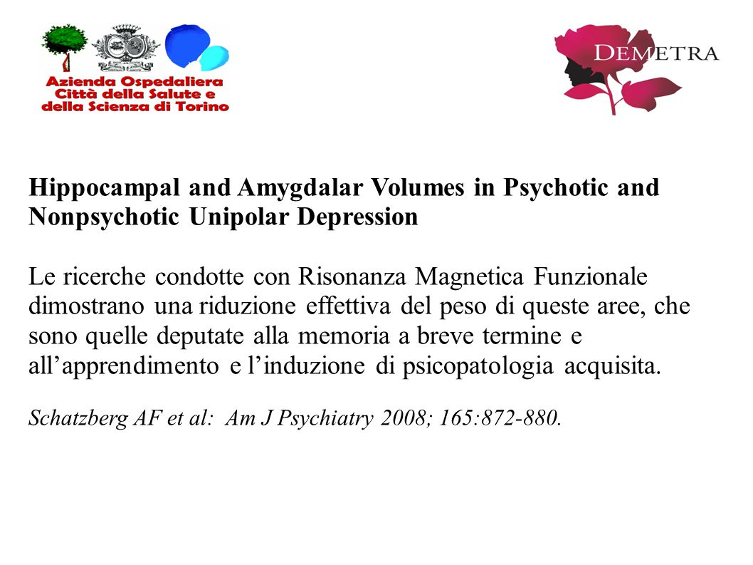 Hippocampal and Amygdalar Volumes in Psychotic and Nonpsychotic Unipolar Depression Le ricerche condotte con Risonanza Magnetica Funzionale dimostrano