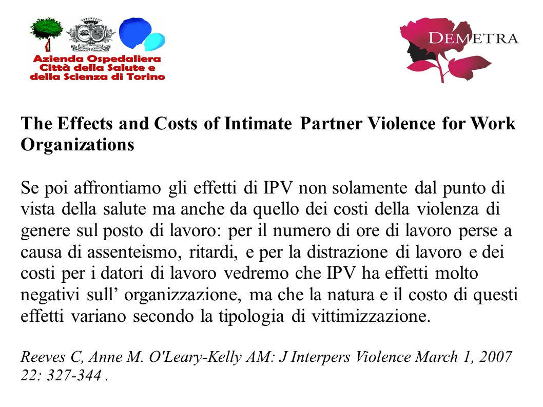 The Effects and Costs of Intimate Partner Violence for Work Organizations Se poi affrontiamo gli effetti di IPV non solamente dal punto di vista della