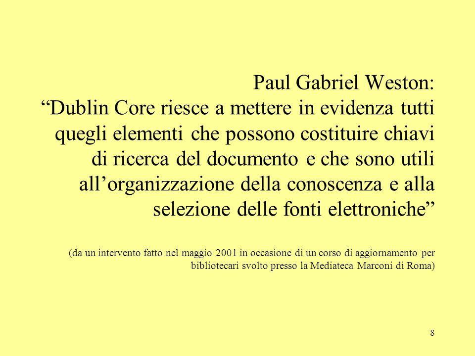 """8 Paul Gabriel Weston: """"Dublin Core riesce a mettere in evidenza tutti quegli elementi che possono costituire chiavi di ricerca del documento e che so"""