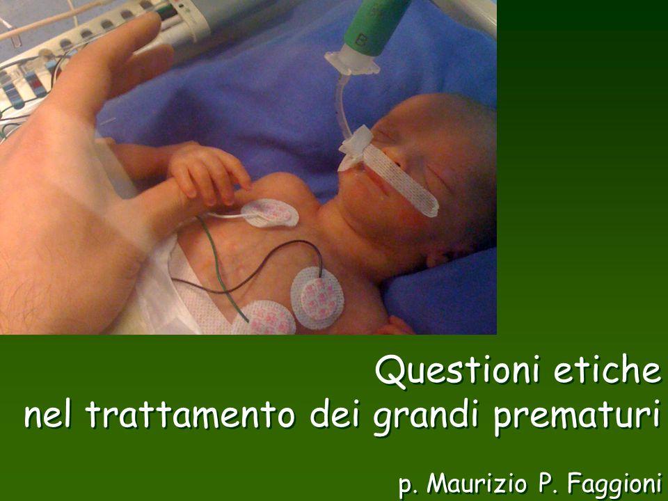 Questioni etiche nel trattamento dei grandi prematuri p. Maurizio P. Faggioni