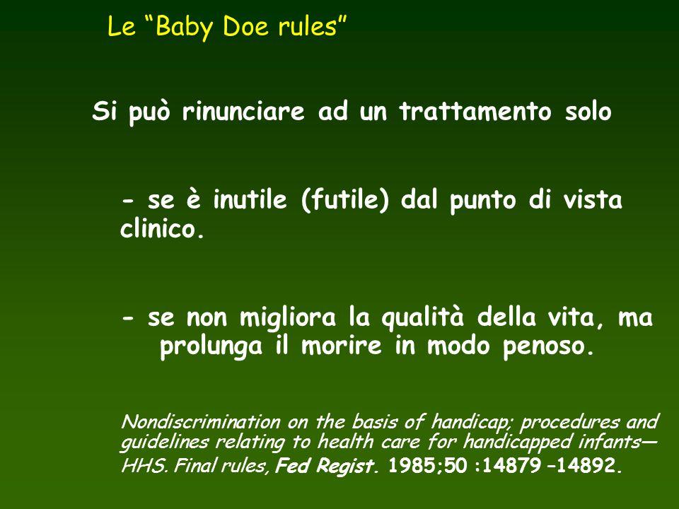 """Le """"Baby Doe rules"""" Si può rinunciare ad un trattamento solo - se è inutile (futile) dal punto di vista clinico. - se non migliora la qualità della vi"""