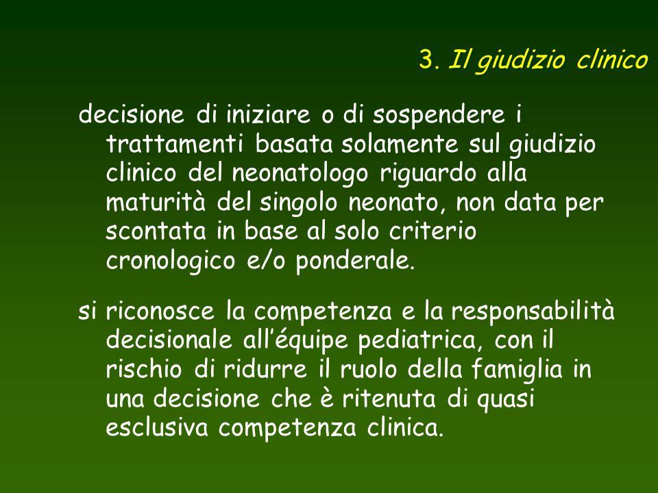 3. Il giudizio clinico decisione di iniziare o di sospendere i trattamenti basata solamente sul giudizio clinico del neonatologo riguardo alla maturit