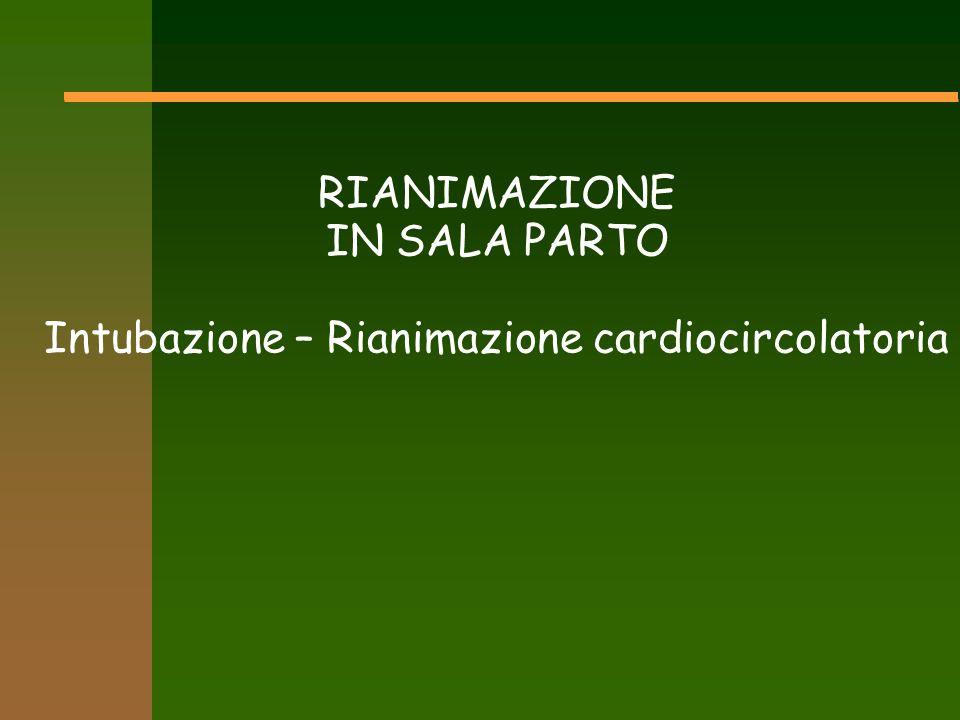 RIANIMAZIONE IN SALA PARTO Intubazione – Rianimazione cardiocircolatoria
