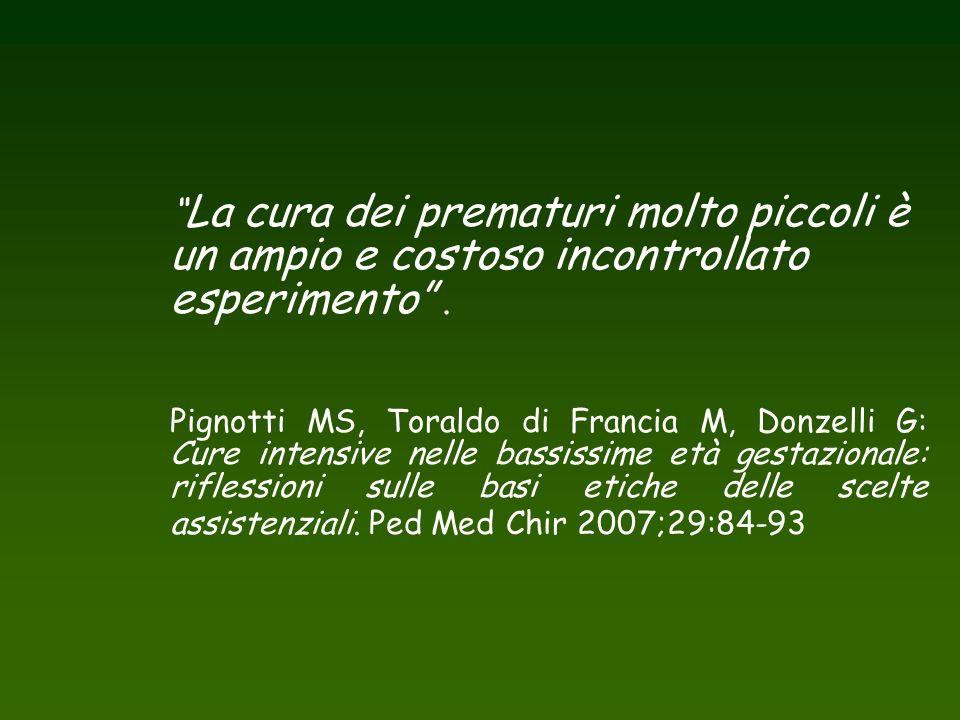 """"""" La cura dei prematuri molto piccoli è un ampio e costoso incontrollato esperimento"""". Pignotti MS, Toraldo di Francia M, Donzelli G: Cure intensive n"""