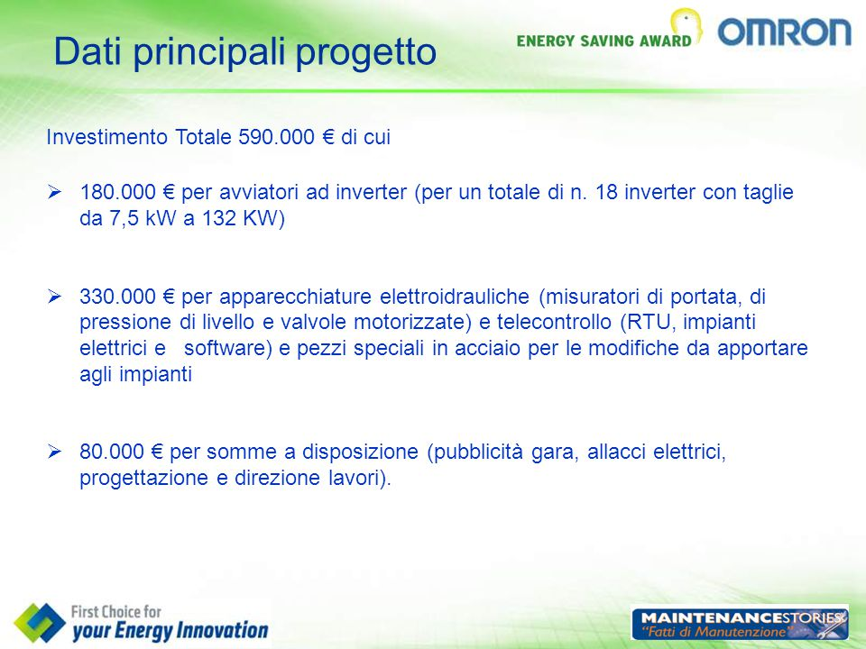 Dati principali progetto  180.000 € per avviatori ad inverter (per un totale di n. 18 inverter con taglie da 7,5 kW a 132 KW)  330.000 € per apparec