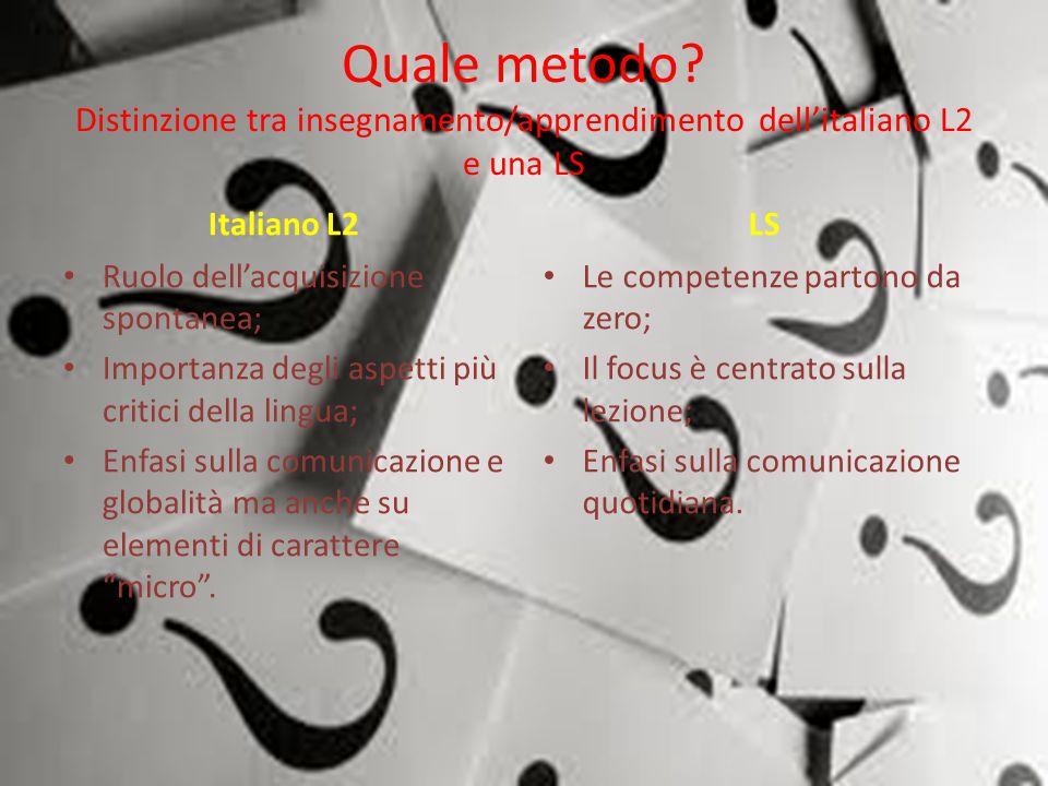 Quale metodo? Distinzione tra insegnamento/apprendimento dell'italiano L2 e una LS Italiano L2 Ruolo dell'acquisizione spontanea; Importanza degli asp