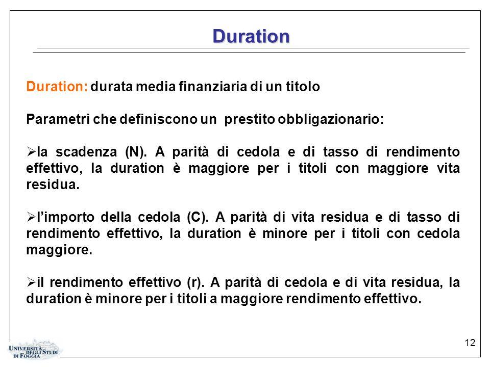 12 Duration Duration: durata media finanziaria di un titolo Parametri che definiscono un prestito obbligazionario:  la scadenza (N). A parità di cedo