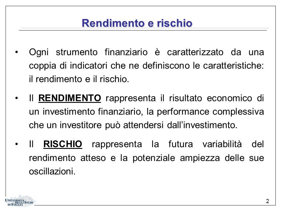 2 Ogni strumento finanziario è caratterizzato da una coppia di indicatori che ne definiscono le caratteristiche: il rendimento e il rischio. Il RENDIM
