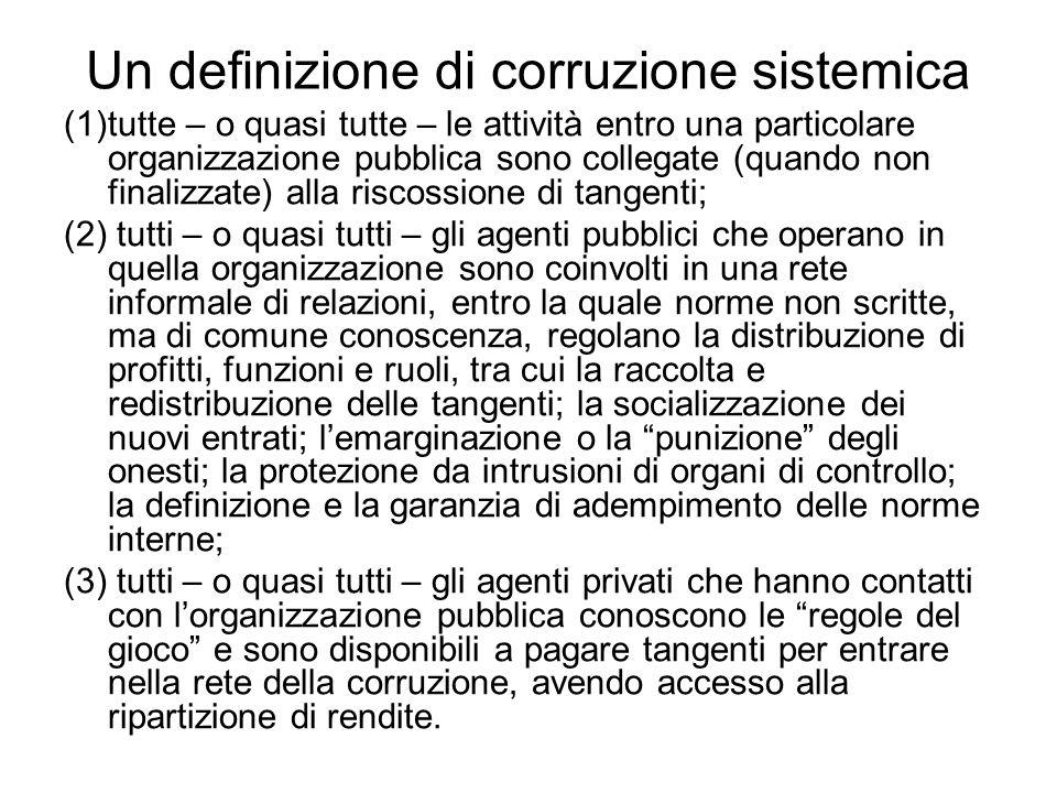 Un definizione di corruzione sistemica (1)tutte – o quasi tutte – le attività entro una particolare organizzazione pubblica sono collegate (quando non