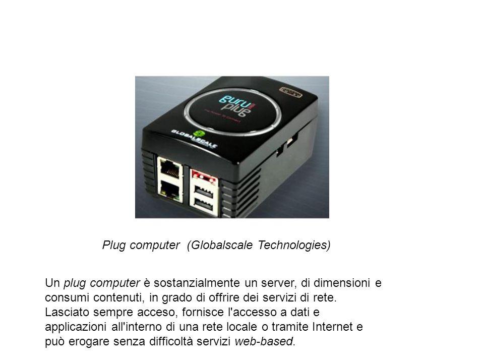 Plug computer (Globalscale Technologies) Un plug computer è sostanzialmente un server, di dimensioni e consumi contenuti, in grado di offrire dei servizi di rete.