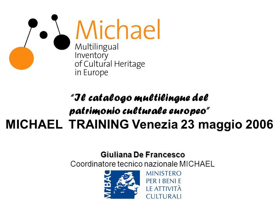 April 24th 2006 Il catalogo multilingue del patrimonio culturale europeo MICHAEL TRAINING Venezia 23 maggio 2006 Giuliana De Francesco Coordinatore tecnico nazionale MICHAEL