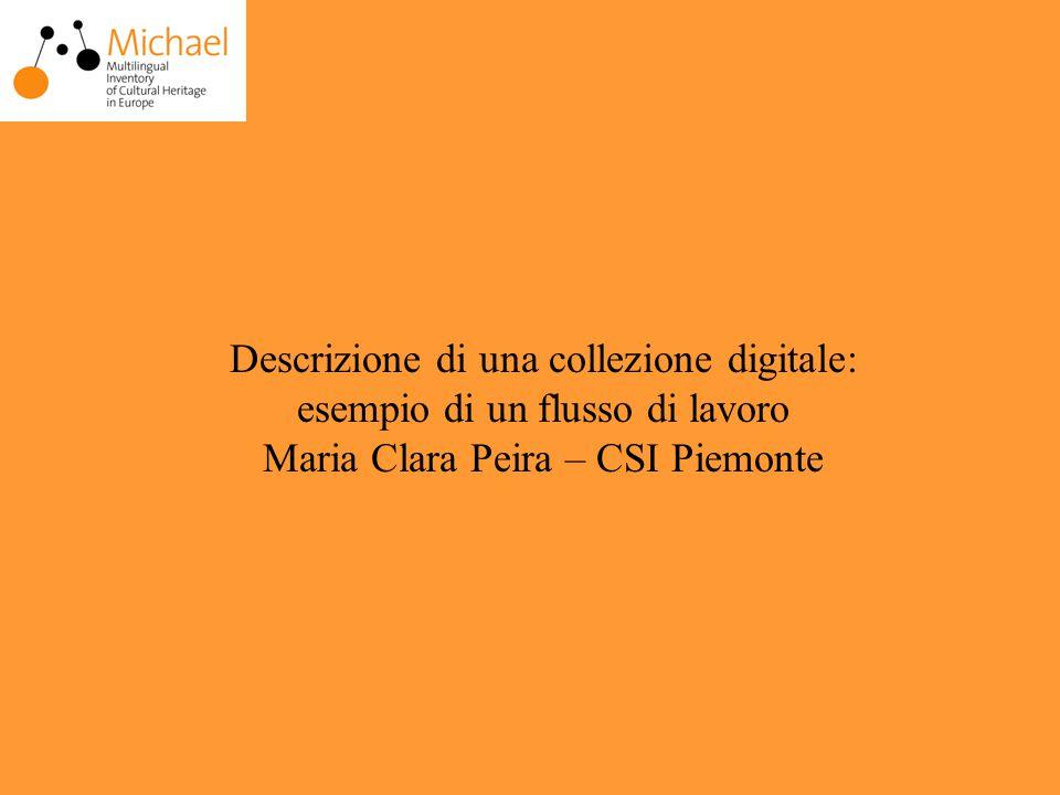 Descrizione di una collezione digitale: esempio di un flusso di lavoro Maria Clara Peira – CSI Piemonte