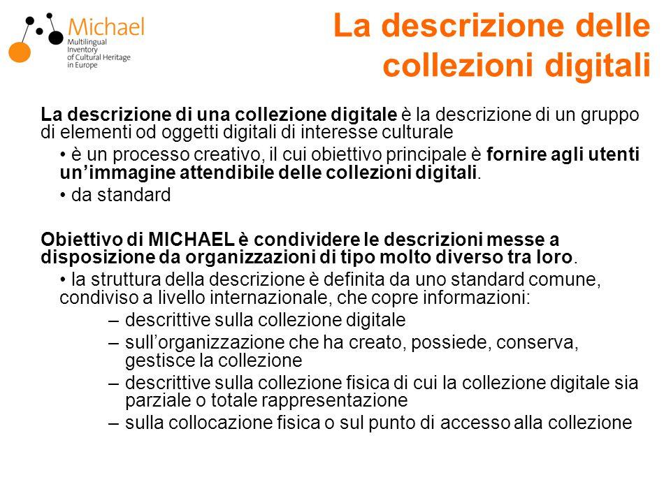 La descrizione delle collezioni digitali La descrizione di una collezione digitale è la descrizione di un gruppo di elementi od oggetti digitali di interesse culturale è un processo creativo, il cui obiettivo principale è fornire agli utenti un'immagine attendibile delle collezioni digitali.