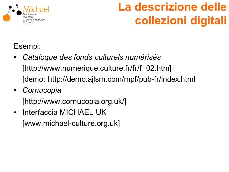La descrizione delle collezioni digitali Esempi: Catalogue des fonds culturels numérisés [http://www.numerique.culture.fr/fr/f_02.htm] [demo: http://d