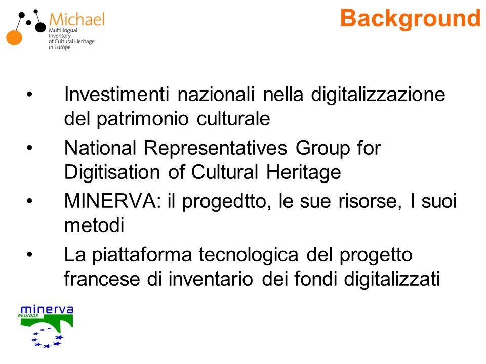 Investimenti nazionali nella digitalizzazione del patrimonio culturale National Representatives Group for Digitisation of Cultural Heritage MINERVA: il progedtto, le sue risorse, I suoi metodi La piattaforma tecnologica del progetto francese di inventario dei fondi digitalizzati Background