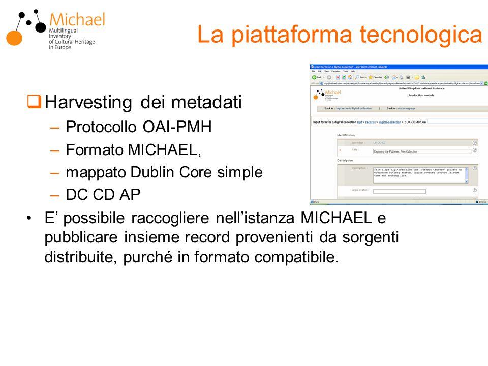  Harvesting dei metadati –Protocollo OAI-PMH –Formato MICHAEL, –mappato Dublin Core simple –DC CD AP E' possibile raccogliere nell'istanza MICHAEL e pubblicare insieme record provenienti da sorgenti distribuite, purché in formato compatibile.