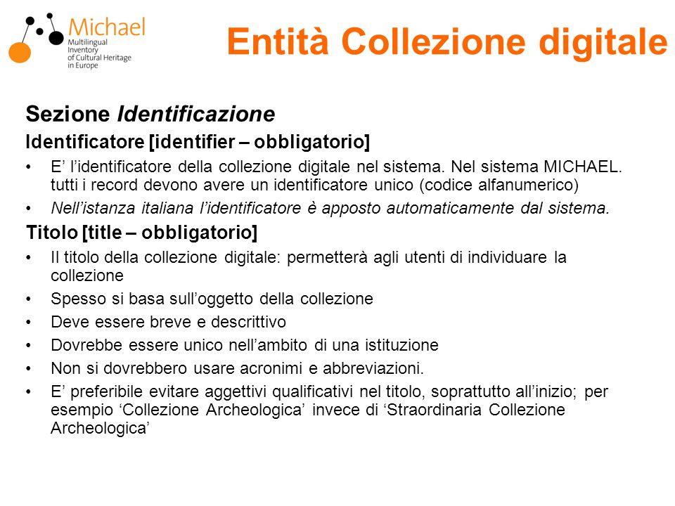 Entità Collezione digitale Sezione Identificazione Identificatore [identifier – obbligatorio] E' l'identificatore della collezione digitale nel sistema.