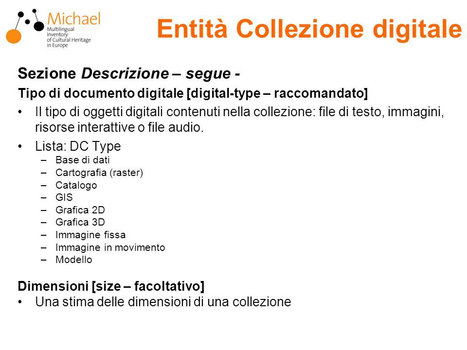 Entità Collezione digitale Sezione Descrizione – segue - Tipo di documento digitale [digital-type – raccomandato] Il tipo di oggetti digitali contenuti nella collezione: file di testo, immagini, risorse interattive o file audio.