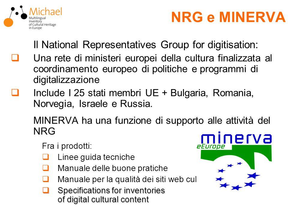 NRG e MINERVA Il National Representatives Group for digitisation:  Una rete di ministeri europei della cultura finalizzata al coordinamento europeo di politiche e programmi di digitalizzazione  Include I 25 stati membri UE + Bulgaria, Romania, Norvegia, Israele e Russia.