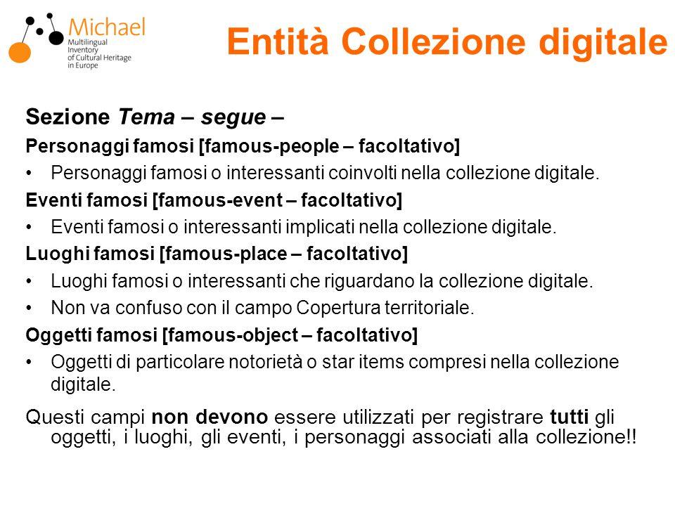 Entità Collezione digitale Sezione Tema – segue – Personaggi famosi [famous-people – facoltativo] Personaggi famosi o interessanti coinvolti nella collezione digitale.
