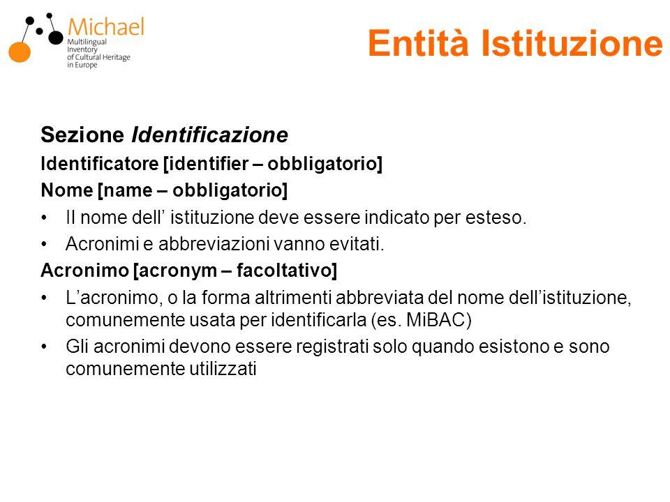 Entità Istituzione Sezione Identificazione Identificatore [identifier – obbligatorio] Nome [name – obbligatorio] Il nome dell' istituzione deve essere indicato per esteso.