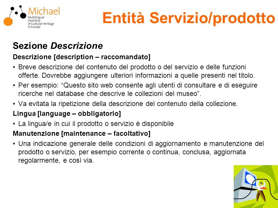 Entità Servizio/prodotto Sezione Descrizione Descrizione [description – raccomandato] Breve descrizione del contenuto del prodotto o del servizio e delle funzioni offerte.
