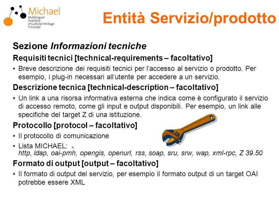 Entità Servizio/prodotto Sezione Informazioni tecniche Requisiti tecnici [technical-requirements – facoltativo] Breve descrizione dei requisiti tecnici per l'accesso al servizio o prodotto.