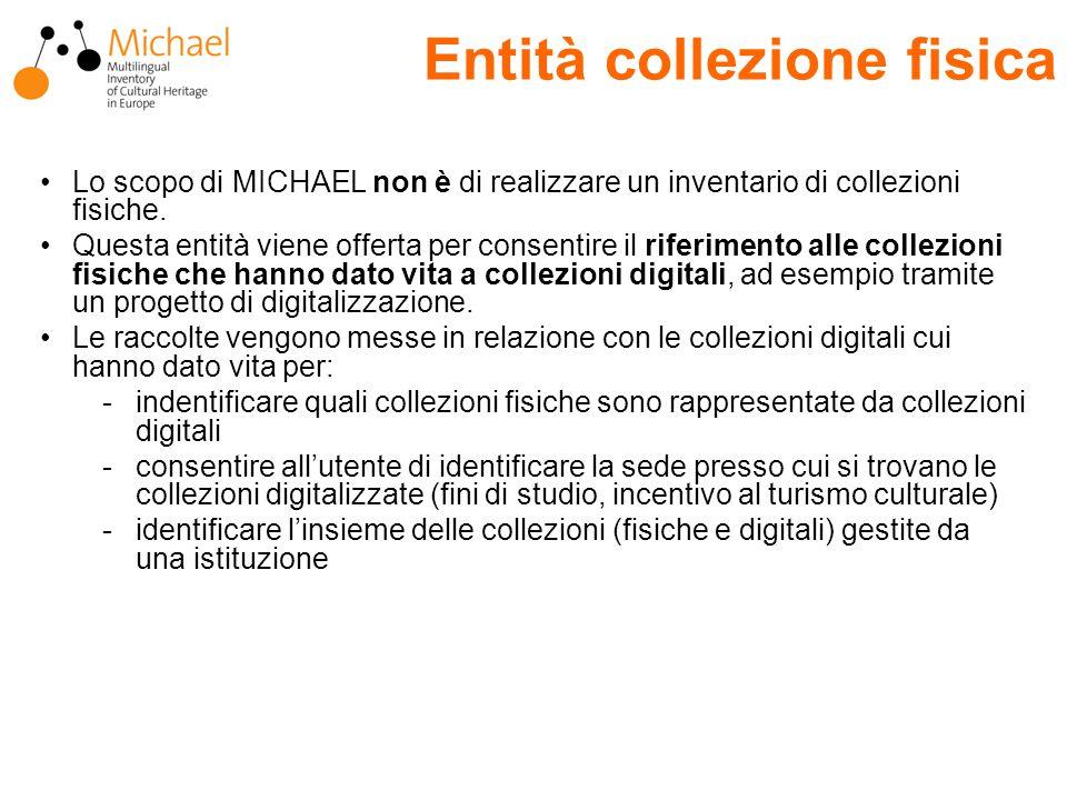 Entità collezione fisica Lo scopo di MICHAEL non è di realizzare un inventario di collezioni fisiche.