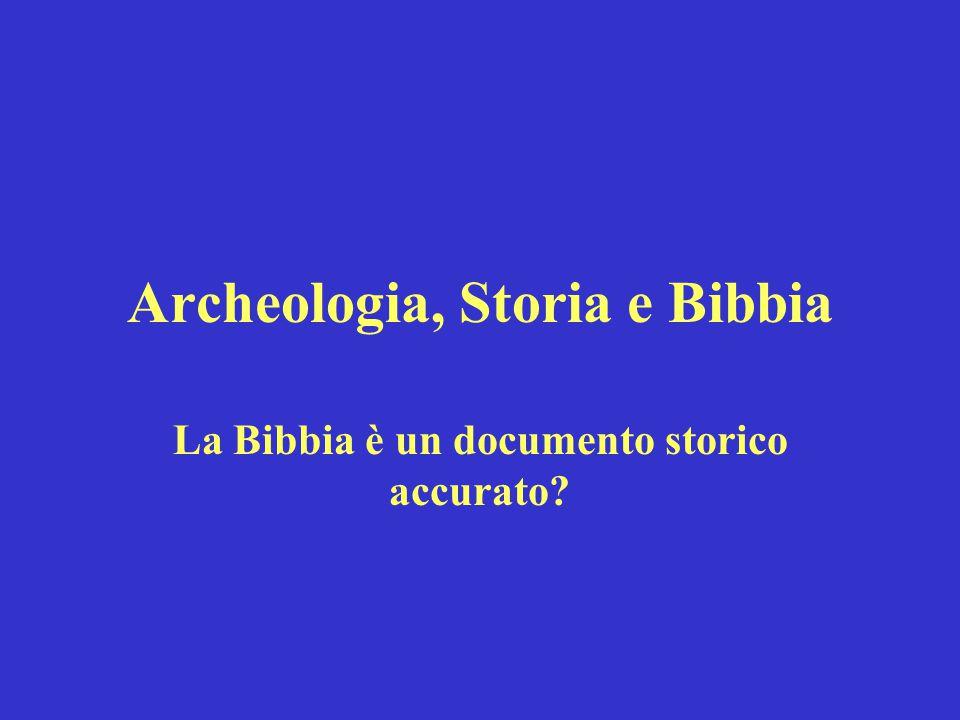 Archeologia, Storia e Bibbia La Bibbia è un documento storico accurato?