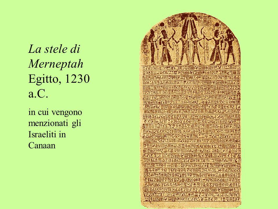 La stele di Merneptah Egitto, 1230 a.C. in cui vengono menzionati gli Israeliti in Canaan