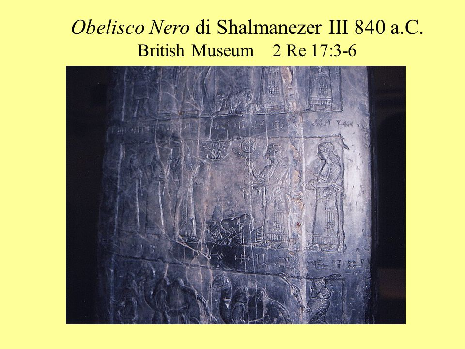 Obelisco Nero di Shalmanezer III 840 a.C. British Museum 2 Re 17:3-6