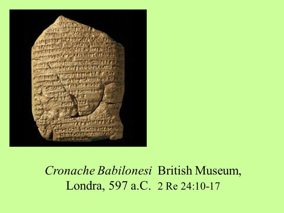 Cronache Babilonesi British Museum, Londra, 597 a.C. 2 Re 24:10-17