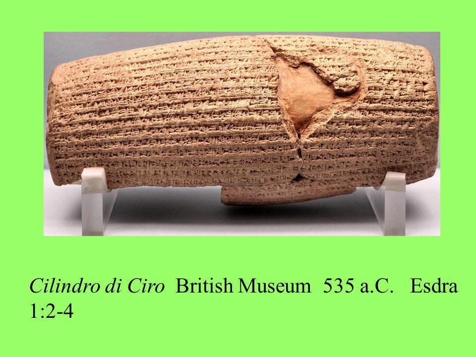 Cilindro di Ciro British Museum 535 a.C. Esdra 1:2-4