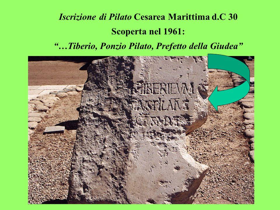 Iscrizione di Pilato Cesarea Marittima d.C 30 Scoperta nel 1961: …Tiberio, Ponzio Pilato, Prefetto della Giudea
