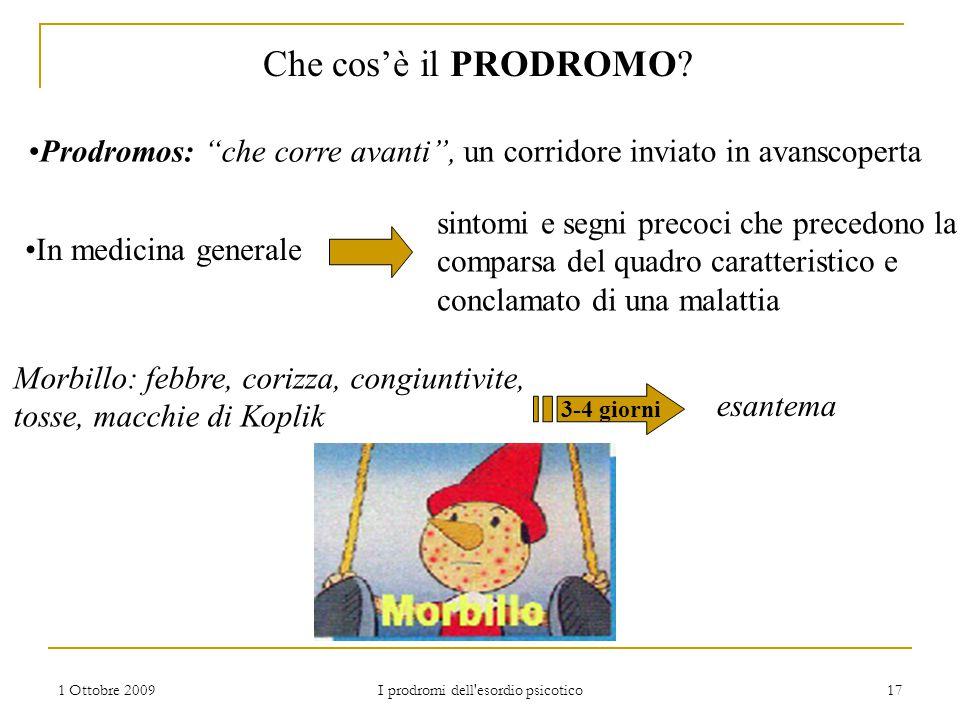"""1 Ottobre 2009 I prodromi dell'esordio psicotico 17 Che cos'è il PRODROMO? Prodromos: """"che corre avanti"""", un corridore inviato in avanscoperta In medi"""