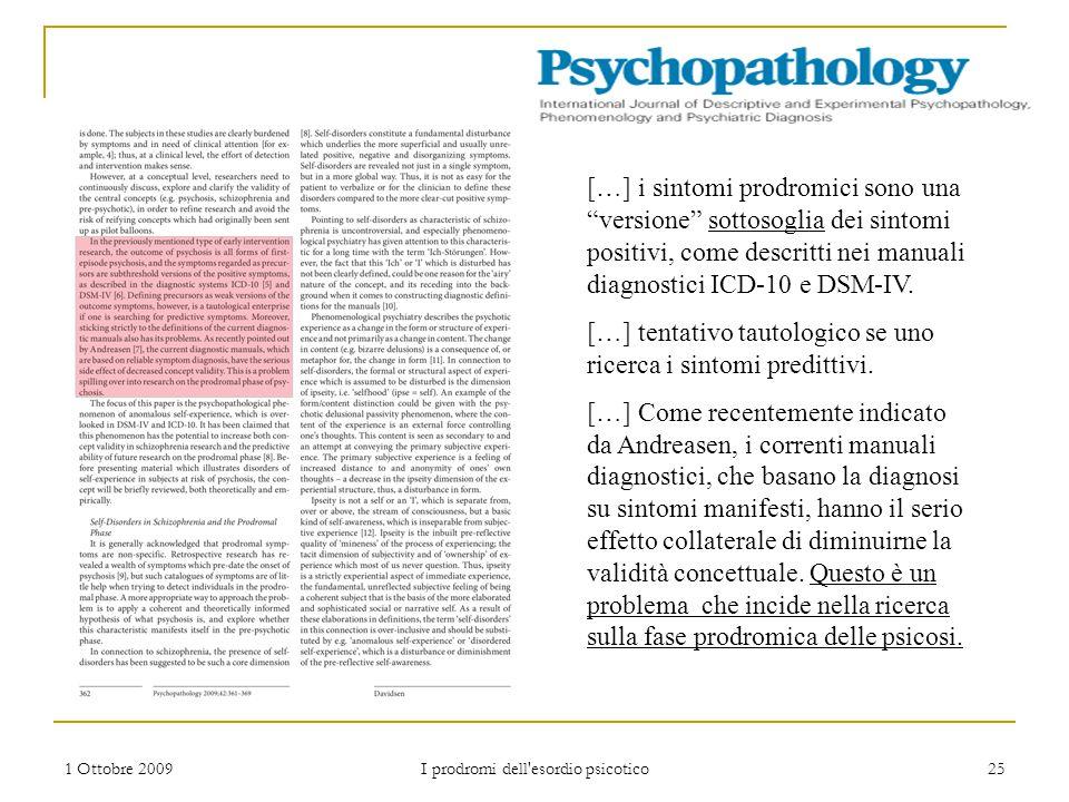 """1 Ottobre 2009 I prodromi dell'esordio psicotico 25 […] i sintomi prodromici sono una """"versione"""" sottosoglia dei sintomi positivi, come descritti nei"""