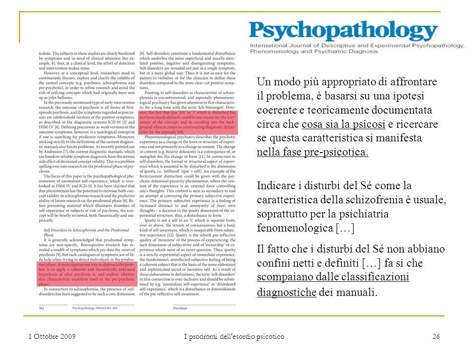 1 Ottobre 2009 I prodromi dell'esordio psicotico 26 Un modo più appropriato di affrontare il problema, è basarsi su una ipotesi coerente e teoricament