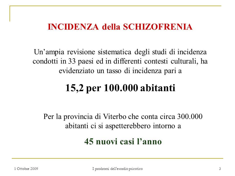 1 Ottobre 2009 I prodromi dell'esordio psicotico 3 Un'ampia revisione sistematica degli studi di incidenza condotti in 33 paesi ed in differenti conte
