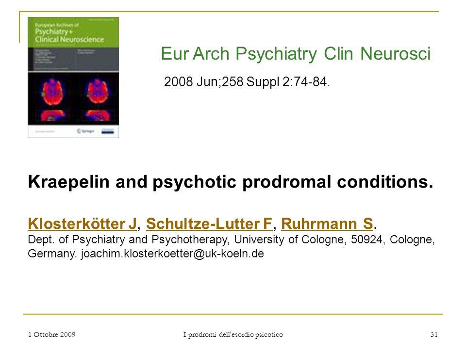 1 Ottobre 2009 I prodromi dell'esordio psicotico 31 Kraepelin and psychotic prodromal conditions. Klosterkötter JKlosterkötter J, Schultze-Lutter F, R