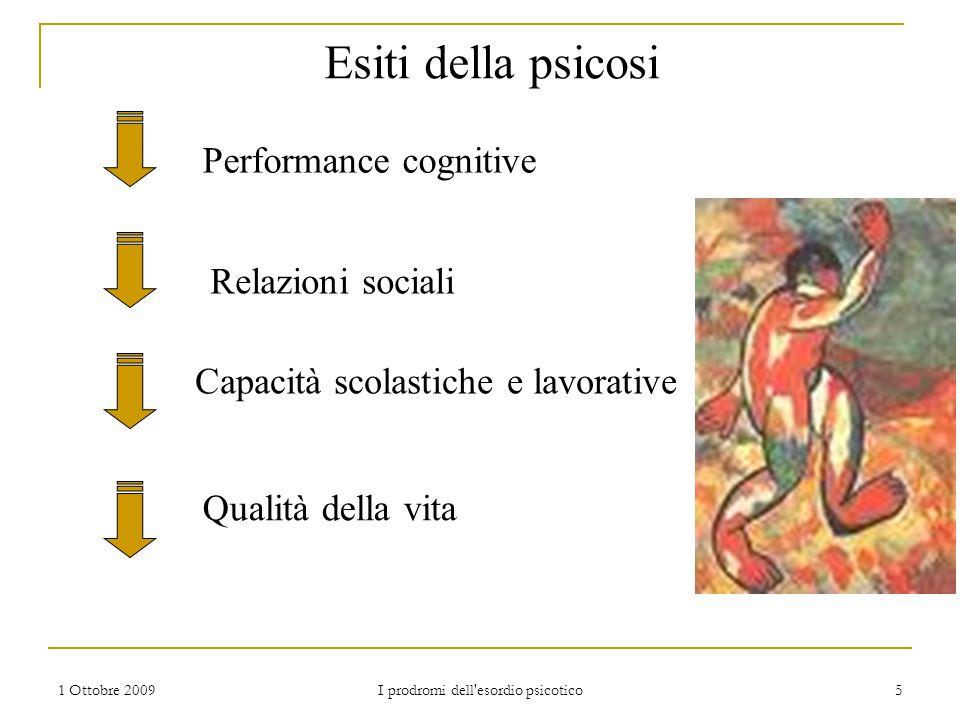 1 Ottobre 2009 I prodromi dell'esordio psicotico 5 Esiti della psicosi Performance cognitive Relazioni sociali Capacità scolastiche e lavorative Quali