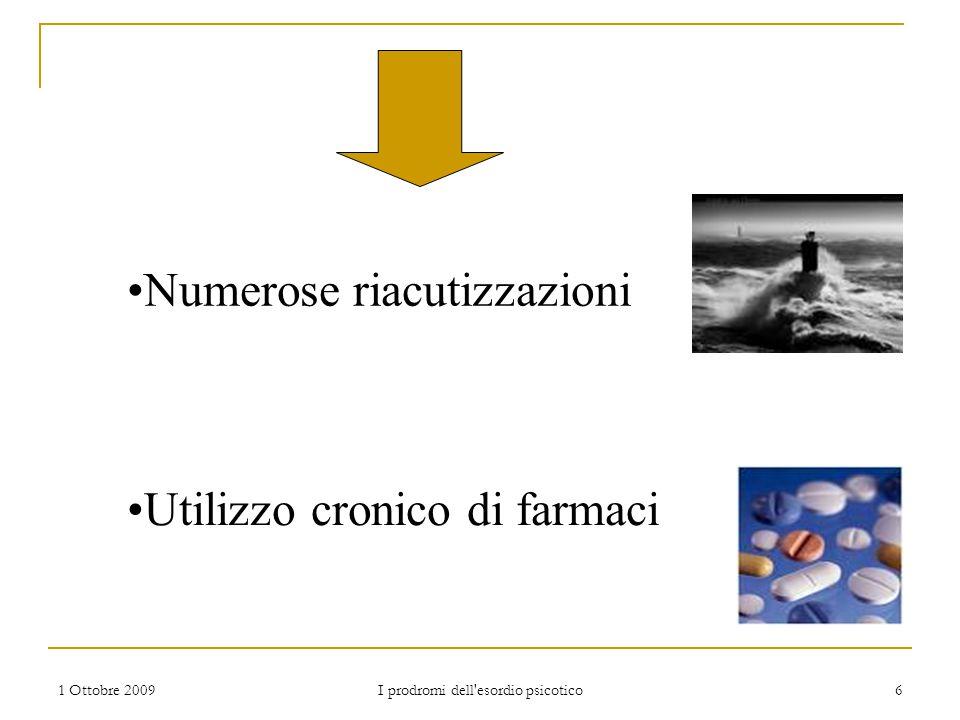 1 Ottobre 2009 I prodromi dell'esordio psicotico 6 Numerose riacutizzazioni Utilizzo cronico di farmaci